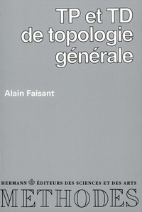 Alain Faisant - T.P.: [Travaux pratiques : et T.D.: [travaux dirigés : de topologie générale.