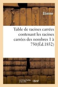 Étienne - Table de racines carrées contenant les racines carrées des nombres 1 à 750.