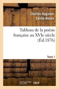 Charles-Augustin Sainte-Beuve - Tableau de la poésie française au XVIe siècle.Tome 1.