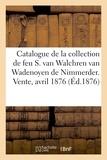 Paul Durand-Ruel - Tableaux modernes de la collection de feu Mr S. van Walchren van Wadenoyen de Nimmerder, Hollande - Vente, 24-25 avril 1876.