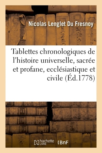 Hachette BNF - Tablettes chronologiques de l'histoire universelle, sacrée et profane, ecclésiastique et civile.