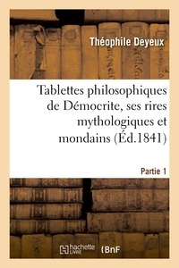 Théophile Deyeux - Tablettes philosophiques de Démocrite, ses rires mythologiques et mondains. Première partie.