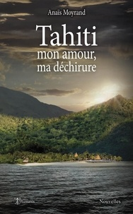 Anaïs Moyrand - Tahiti, mon amour, ma déchirure.