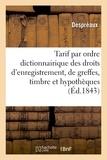 Despreaux - Tarif par ordre dictionnairique des droits d'enregistrement, de greffes, de timbre et d'hypothèques.