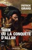 Patrick Girard - Tarik ou la conquête d'Allah (709-852).