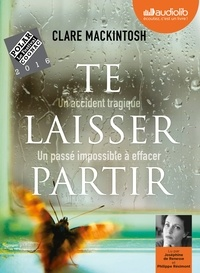 Clare Mackintosh - Te laisser partir. 1 CD audio MP3