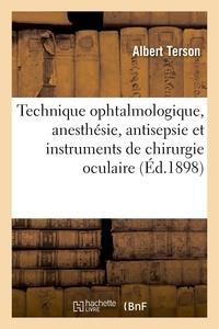 Albert Terson - Technique ophtalmologique, anesthésie, antisepsie et instruments de chirurgie oculaire.