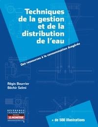 Régis Bourrier et Béchir Selmi - Techniques de la gestion et de la distribution de l'eau - Des ressources à la consommation écogérée.