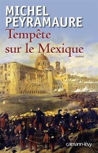 Michel Peyramaure - Tempête sur le Mexique.