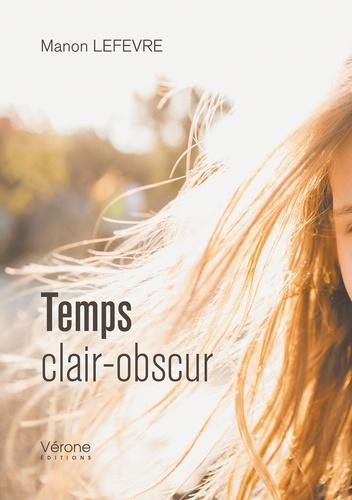 Manon Lefevre - Temps clair-obscur.