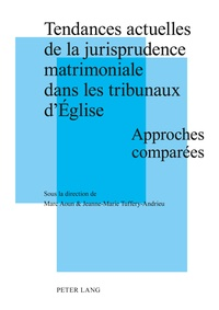 Marc Aoun et Jeanne-Marie Tuffery-Andrieu - Tendances actuelles de la jurisprudence matrimoniale dans les tribunaux d'Eglise - Approches comparées.
