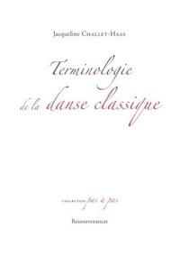 Jacqueline Challet-Haas - Terminologie de la danse classique - Description des pas et des termes usuels, analogies, différences et notions générales.