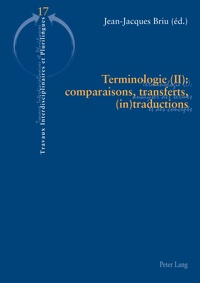 Jean-Jacques Briu - Terminologie - Tome 2, Comparaisons, transferts, (in)traductions.