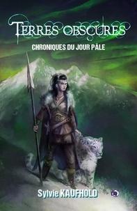 Sylvie Kaufhold - Terres obscures - Chroniques du jour pâle.