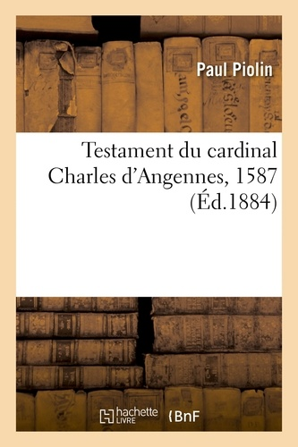 Paul Piolin - Testament du cardinal Charles d'Angennes, 1587.
