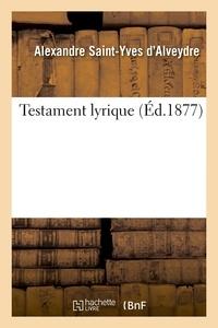 Alexandre Saint-Yves d'Alveydre - Testament lyrique (Éd.1877).