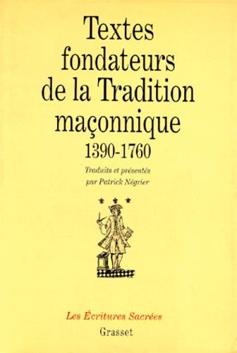 TEXTES FONDATEURS DE LA TRADITION MACONNIQUE 1390-1760. Introduction à la pensée de la franc-maçonnerie primitive