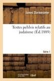 James Darmesteter - Textes pehlvis relatifs au judaisme. Série 1.