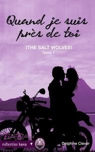 Delphine Clever - The salt wolves - Tome 1, Quand je suis près de toi.