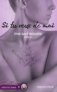 Delphine Clever - The salt wolves - Tome 2, Si tu veux de moi.