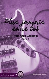 Delphine Clever - The Salt Wolves - Tome 3, Plus jamais sans toi.