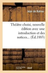 Jean de Rotrou - Théâtre choisi, nouvelle édition avec une introduction et des notices... (Éd.1883).