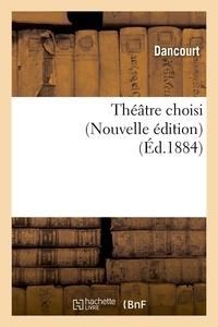Dancourt - Théâtre choisi (Nouvelle édition) (Éd.1884).