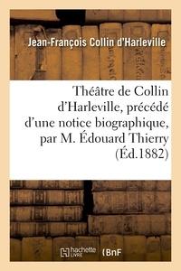 Jean-François Collin d'Harleville - Théâtre de Collin d'Harleville.