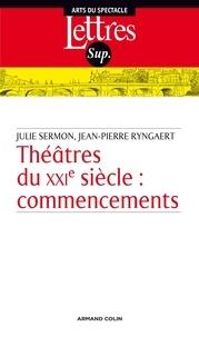 Jean-Pierre Ryngaert et Julie Sermon - Théâtre du XXIe siècle - Commencements.