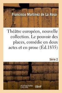 De la rosa francisco Martínez et  Naudet - Théâtre européen, nouvelle collection. Série 2 - Le pouvoir des places, comédie en 2 actes et en prose. Théâtre de Cadix, 5 juillet 1812.