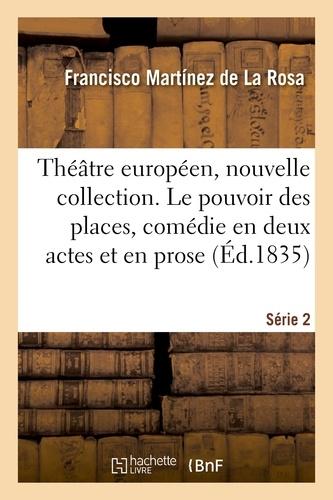 Théâtre européen, nouvelle collection. Série 2. Le pouvoir des places, comédie en 2 actes et en prose. Théâtre de Cadix, 5 juillet 1812