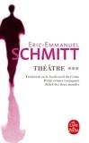 Eric-Emmanuel Schmitt - Théâtre Tome 3 : Frédérick ou le Boulevard du Crime ; Hôtel des Deux Mondes ; Petits crimes conjugaux.