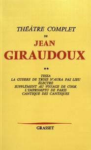 Jean Giraudoux - Théâtre - Volume 2, Tessa ; La guerre de Troie n'aura pas lieu ; Electre ; Supplément au voyage de Cook ; L'impromptu de Paris ; Cantique des cantiques.
