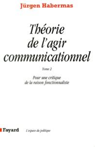 Jürgen Habermas - THEORIE DE L'AGIR COMMUNICATIONNEL. - Tome 2, Pour une critique de la raison fonctionnaliste.