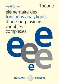 Henri-Paul Cartan - Théorie élémentaire des fonctions analytiques d'une ou plusieurs variables complexes.