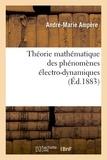 André-Marie Ampère - Théorie mathématique des phénomènes électro-dynamiques (Éd.1883).