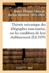 Philippe Breton - Théorie mécanique des télégraphes sous-marins, recherches sur les conditions de leur établissement.