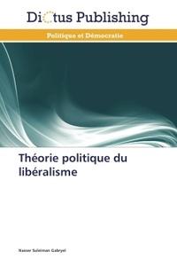 Nasser Suleiman Gabryel - Théorie politique du libéralisme.