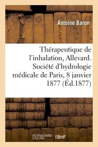 Antoine Baron - Thérapeutique de l'inhalation à Allevard, Société d'hydrologie médicale de Paris, 8 janvier 1877.