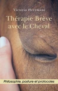 Victoria Herrmani - Thérapie brève avec le cheval - Philosophie, posture et protocoles.