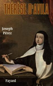 Joseph Pérez - Thérèse d'Avila.