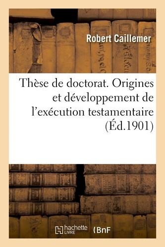 Hachette BNF - Thèse de doctorat, sciences juridiques. Origines et développement de l'exécution testamentaire.
