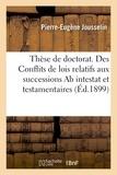 Pierre-eugène Jousselin - Thèse de doctorat. Des Conflits de lois relatifs aux successions Ab intestat et testamentaires.