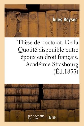 Hachette BNF - Thèse de doctorat. De la Légitime en droit romain. De la Quotité disponible entre époux.