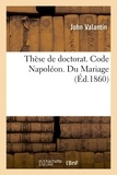 John Valantin - Thèse de doctorat. Code Napoléon. Du Mariage. Procédure civile. Des Demandes en distraction d'objets.