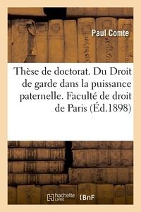Paul Comte - Thèse de doctorat. Du Droit de garde dans la puissance paternelle.