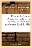 Émile-athanase Delaunay - Thèse de littérature. Dissertation sur le genre de poésie que les Grecs appelaient silles.