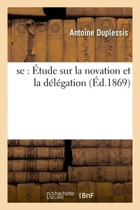 Duplessis - Thèse : Étude sur la novation et la délégation.