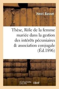 Henri Basset - Thèse Le rôle de la femme mariée dans la gestion des intérêts pécuniaires de l'association conjugale.