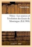 Pierre Villey - Thèse : Les sources et l'évolution des Essais de Montaigne.